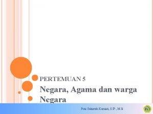 PERTEMUAN 5 Negara Agama dan warga Negara Poni