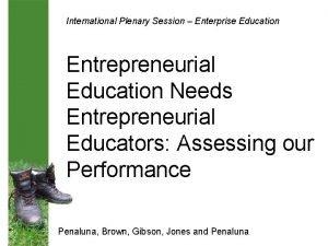 International Plenary Session Enterprise Education Entrepreneurial Education Needs
