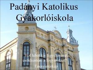 Padnyi Katolikus Gyakorliskola Hol lehet kis figyelemmel cskkenteni