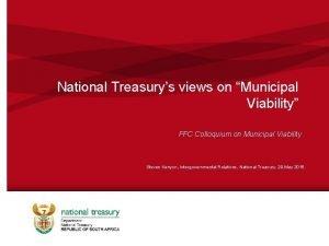 National Treasurys views on Municipal Viability FFC Colloquium