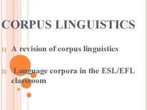 CORPUS LINGUISTICS 1 A revision of corpus linguistics