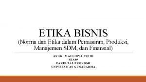 ETIKA BISNIS Norma dan Etika dalam Pemasaran Produksi
