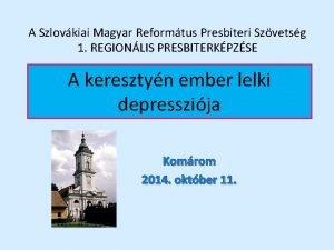 A Szlovkiai Magyar Reformtus Presbiteri Szvetsg 1 REGIONLIS