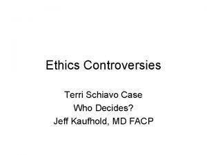 Ethics Controversies Terri Schiavo Case Who Decides Jeff