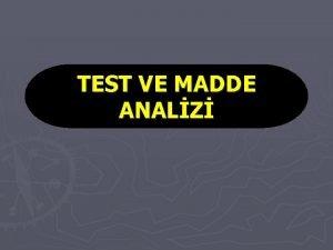 TEST VE MADDE ANALZ Test hazrlama aamalar Test