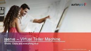 Iserve Virtual Teller Machine Bricks Clicks and everything