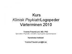 Kurs Klinisk Psykiatri Logopeder Vrterminen 2010 Yvonne FreundLevi