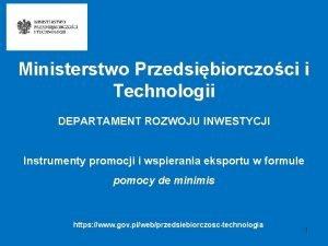 Ministerstwo Przedsibiorczoci i Technologii DEPARTAMENT ROZWOJU INWESTYCJI Instrumenty