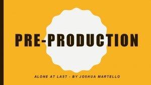 PREPRODUCTION ALONE AT LAST BY JOSHUA MARTELLO ALONE
