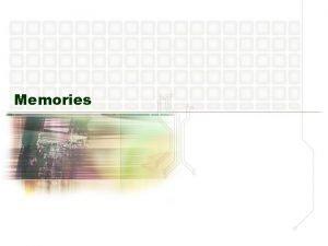 Memories 1 Flash Memory Reprogrammable program Flash memory
