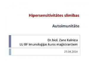 Hipersensitivittes slimbas Autoimunitte Dr biol Zane Kalnia LU