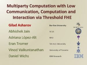 Multiparty Computation with Low Communication Computation and Interaction
