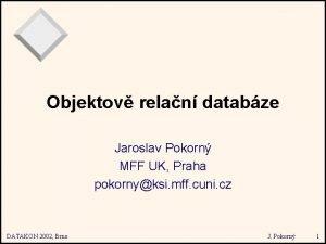 Objektov relan databze Jaroslav Pokorn MFF UK Praha