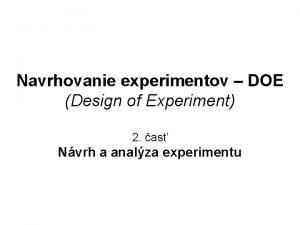 Navrhovanie experimentov DOE Design of Experiment 2 as
