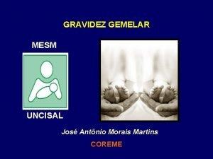 GRAVIDEZ GEMELAR MESM UNCISAL Jos Antnio Morais Martins