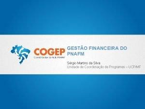 GESTO FINANCEIRA DO PNAFM Srgio Martins da Silva