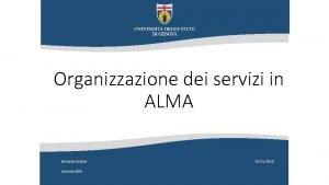 Organizzazione dei servizi in ALMA Antonio Scolari Servizio