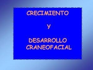 CRECIMIENTO Y DESARROLLO CRANEOFACIAL CRECIMIENTO DESARROLLO MADURACION DEFINICIN