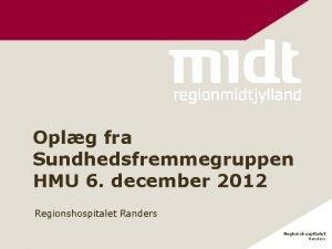 Oplg fra Sundhedsfremmegruppen HMU 6 december 2012 Regionshospitalet