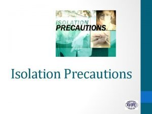 Isolation Precautions 1 Explain the rationale for isolation