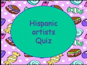 Hispanic artists Quiz Hispanic artists verdadero o falso