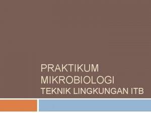 PRAKTIKUM MIKROBIOLOGI TEKNIK LINGKUNGAN ITB Komponen Penilaian Tes