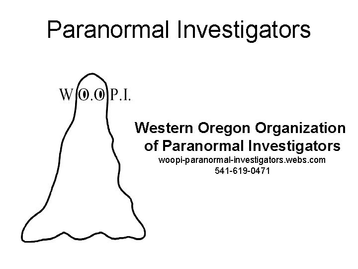 Paranormal Investigators Western Oregon Organization of Paranormal Investigators