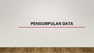 PENGUMPULAN DATA TEKNIK PENGUMPULAN DATA 1 Mengumpulkan bahanbahan