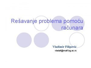 Reavanje problema pomou raunara Vladimir Filipovi vladafmatf bg