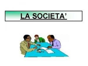 LA SOCIETA FORME DI IMPRESA INDIVIDUALE IMPRESA COLLETTIVA