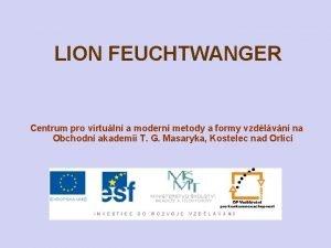 LION FEUCHTWANGER Centrum pro virtuln a modern metody