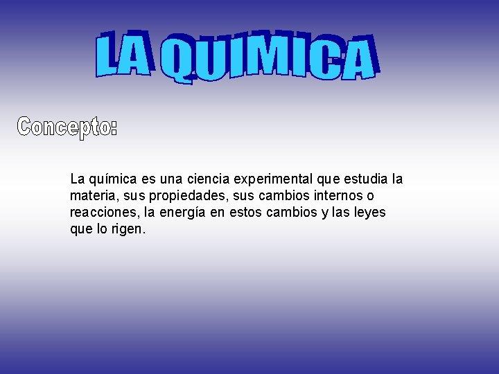 La qumica es una ciencia experimental que estudia