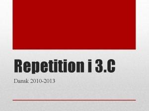 Repetition i 3 C Dansk 2010 2013 VIGTIGT