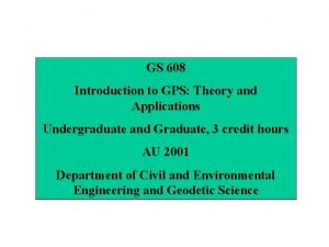 GS 608 Introduction to GPS Theory and Applications