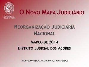 O NOVO MAPA JUDICIRIO REORGANIZAO JUDICIRIA NACIONAL MARO