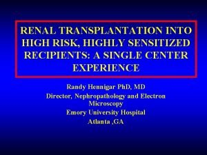 RENAL TRANSPLANTATION INTO HIGH RISK HIGHLY SENSITIZED RECIPIENTS