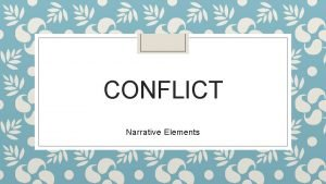 CONFLICT Narrative Elements What is conflict Conflict is