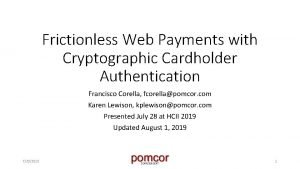 Frictionless Web Payments with Cryptographic Cardholder Authentication Francisco