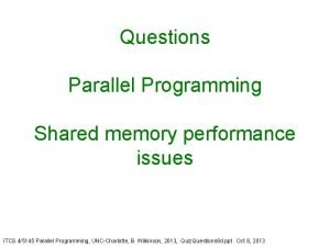 Questions Parallel Programming Shared memory performance issues ITCS