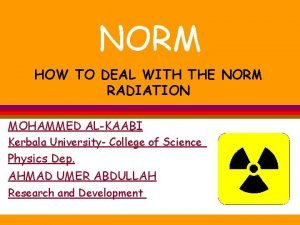 NORM HOW TO DEAL WITH THE NORM RADIATION