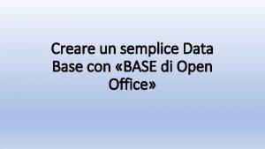 Creare un semplice Data Base con BASE di