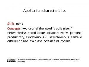 Application characteristics Skills none Concepts two uses of