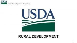 RURAL DEVELOPMENT 1 2 USDA Rural Development is
