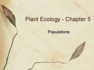 Plant Ecology Chapter 5 Populations Population Growth Births