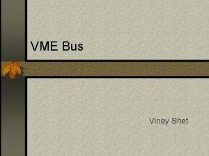 VME Bus Vinay Shet Introduction VME Versa Module