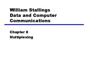 William Stallings Data and Computer Communications Chapter 8