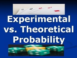 Experimental vs Theoretical Probability Theoretical vs Experimental Probability