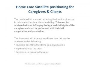 Home Care Satellite positioning for Caregivers Clients The