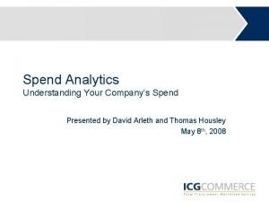 Spend Analytics Understanding Your Companys Spend Presented by