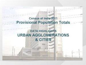 Census of India 2011 Provisional Population Totals DATA
